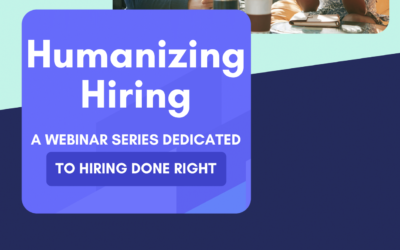 The Humanizing Hiring Webinar Series